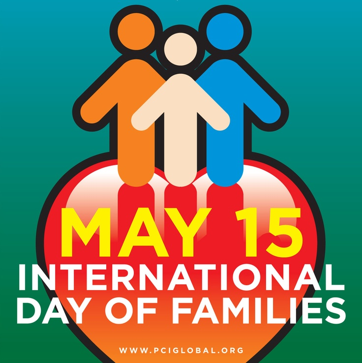 May 15th is International Day of Families #family | Campaigning ...