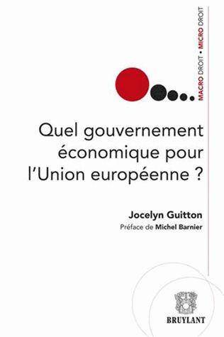 Quel gouvernement économique pour l'Union européenne ? - Jocelyn Guitton