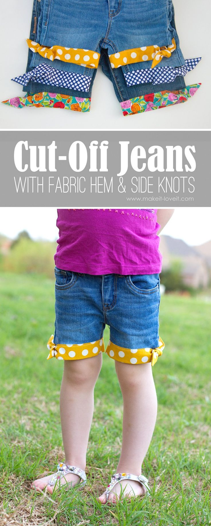 Cut-Off Jeans...with Fabric Hem and Side Knots. Don't throw away those old jeans, turn them into really cute cut-offs for girls of all ages!