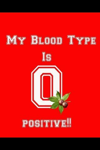 Ohio State Buckeyes - Go Bucks! OSU I like this for many reasons - I am first type 0 positive. Second, Joelle was born at OSU and I spend several weeks there. OSU medical center saved both of our lives. I also received several blood transfusions from OSU so I am Ohio State through and through :)