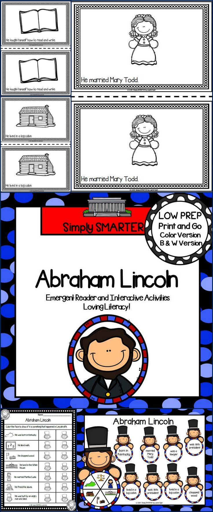Are you looking for a LOW PREP reading activity for preschool, kindergarten, or first grade? Then use these Abraham Lincoln activities for guided reading, shared reading, independent reading, social studies, or homework. Children can choose a colored version or black and white reader. The reader contains a simple sentence on each page and informs children about Abraham Lincoln. Children will reinforce what they read by completing the response page and by playing the board game.