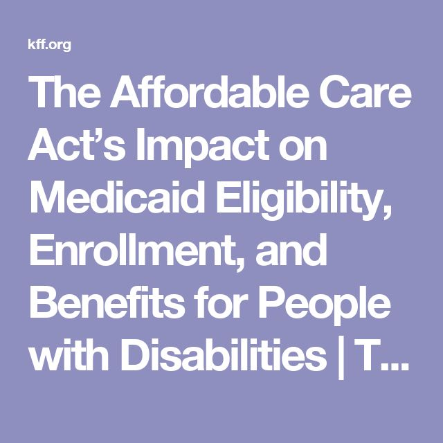 The Affordable Care Act's Impact on Medicaid Eligibility, Enrollment, and Benefits for People with Disabilities | The Henry J. Kaiser Family Foundation