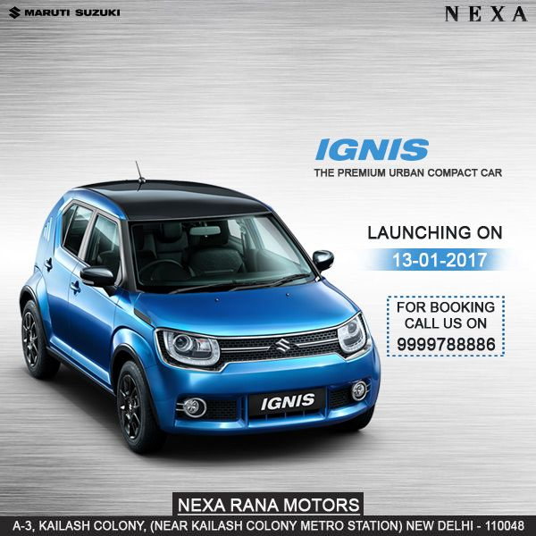 Maruti Suzuki IGNIS, the premium urban compact car launching on 13-01-2017  Book Now - http://www.ranamotors.co.in/ignis-queries-en-in.htm  Call us on: 9999788886  Email: nexa@ranamotors.in  Address: A-3, Kailash Colony, (Near Kailash Colony Metro Station) New Delhi - 110048   #MarutiSuzuki #Nexa #Ignis #Car #Launch #RanaMotors #NewDelhi