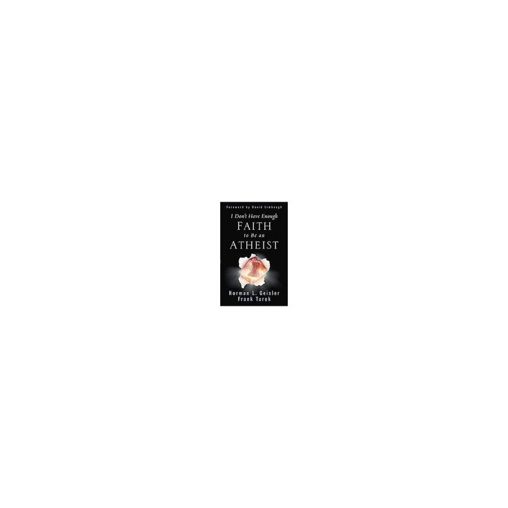 I Don't Have Enough Faith to Be an Atheist (Paperback) (Norman Geisler)