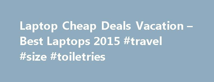 Laptop Cheap Deals Vacation – Best Laptops 2015 #travel #size #toiletries http://travel.nef2.com/laptop-cheap-deals-vacation-best-laptops-2015-travel-size-toiletries/  #cheap travel packages # Laptop Cheap Deals Vacation Laptops 2015 – Laptop Cheap Deals Vacation . Don't be cheap: 5 reasons to spend more on a laptop, Less is actually less: 5 reasons you should spend more on your next laptop. Offers.com: today's best coupons, promo codes deals, Save with free hand-picked coupons, promo codes…