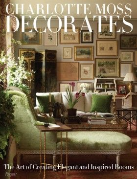 Charlotte Moss Decorates | Charlotte Moss - The Art of Creating Elegant Inspired Rooms