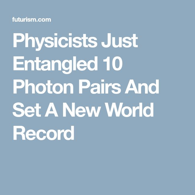 Physicists Just Entangled 10 Photon Pairs And Set A New World Record