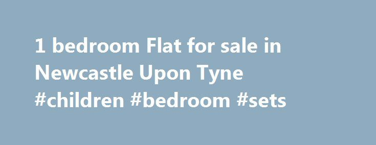 1 bedroom Flat for sale in Newcastle Upon Tyne #children #bedroom #sets http://bedrooms.remmont.com/1-bedroom-flat-for-sale-in-newcastle-upon-tyne-children-bedroom-sets/  #1 bedroom flat # 1 Bedroom Flat for sale in Newcastle Upon Tyne **NICELY PRESENTED FIRST FLOOR FLAT IN POPULAR LOCATION** Well presented first floor property located on Heaton Place [...]
