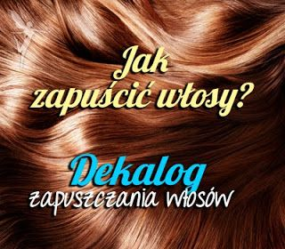 Jak zapuścić włosy? Dekalog zapuszczania włosów | Triki Moniki