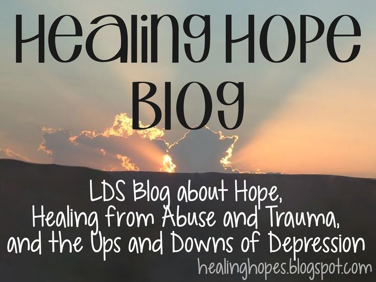 Healing Hope Blog: LDS blog about Hope, Healing from Abuse and Trauma and the up and downs of Depression.