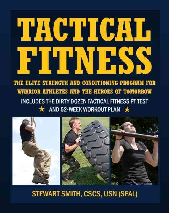 Tactical Fitness: The Elite Strength and Conditioning Program for Warrior Athletes and the Heroes of Tomorrow Inc...