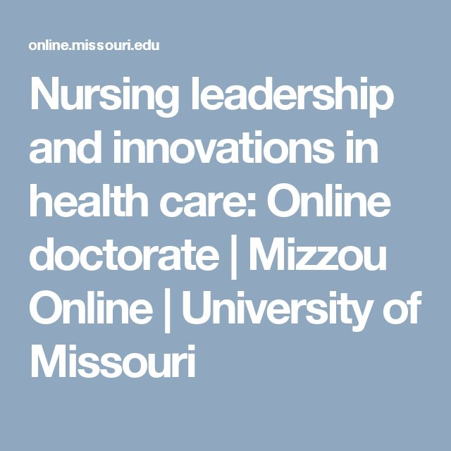 Nursing leadership and innovations in health care: Online doctorate | Mizzou Online | University of Missouri