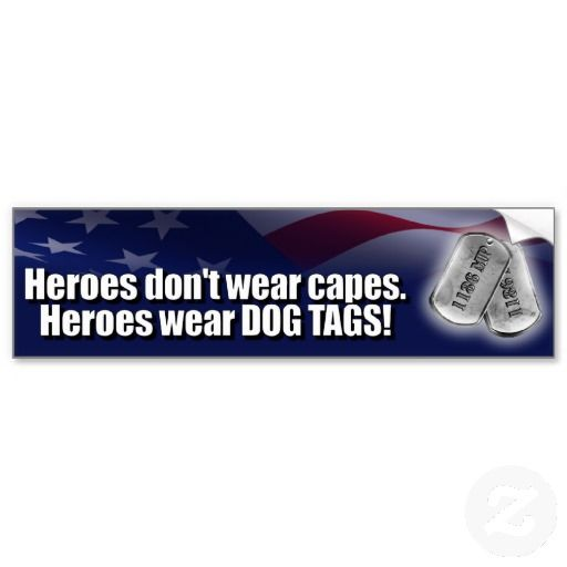 Heroes dont wear capes heroes wear dog tags bumper stickers