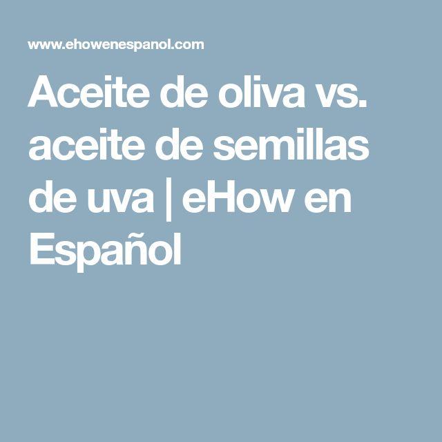 Aceite de oliva vs. aceite de semillas de uva | eHow en Español