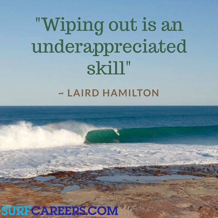 """""""Wiping out is an underappreciated skill""""- Laird Hamilton. Read more surf quotes at http://surfcareers.com/blog/surf-quotes/ #surfingquotes"""