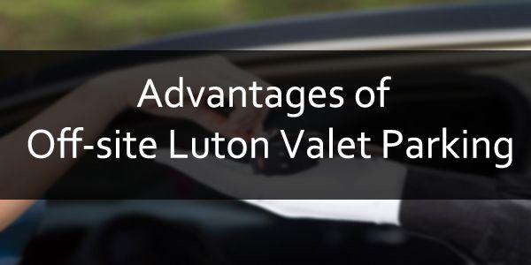 http://blog.easymeetandgreetluton.co.uk/valet-parking/explore-the-advantages-of-off-site-luton-valet-parking/