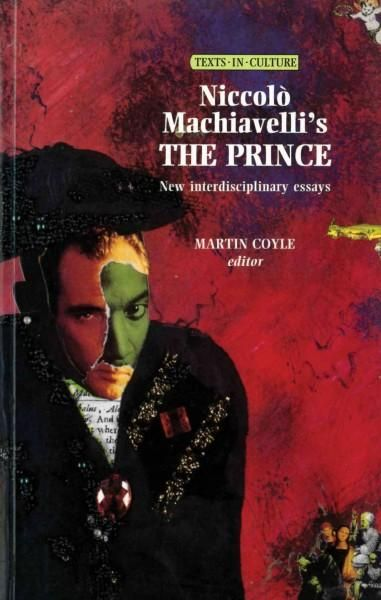 Niccolo Machiavelli's the Prince: New Interdisciplinary Essays