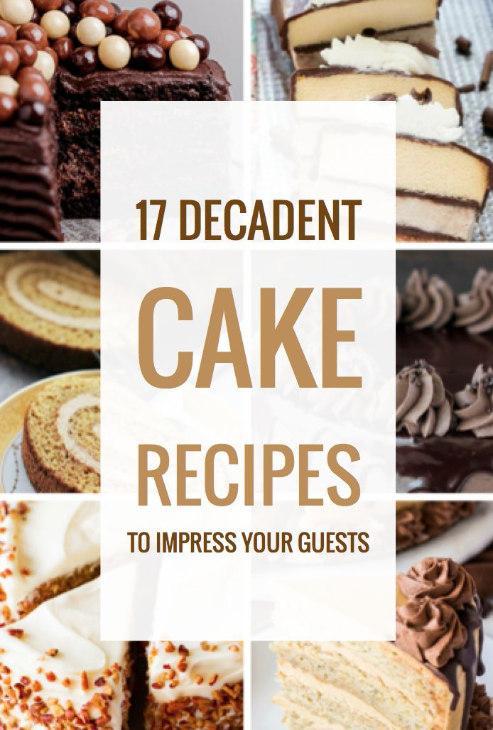 17 Decadent Cake Recipes to Impress Your Guests