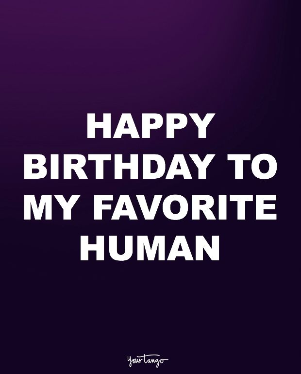 """Happy birthday to my favorite human."""