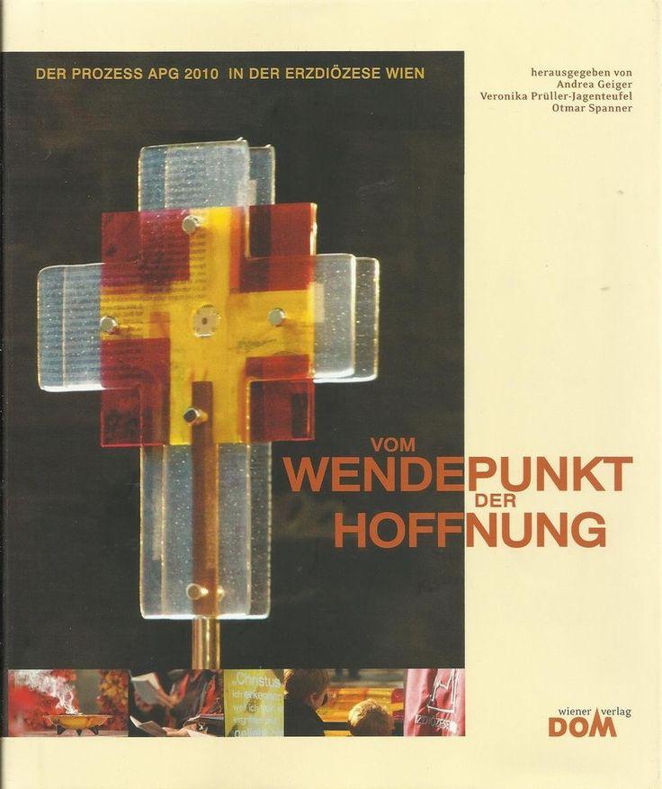 VOM WENDEPUNKT DER HOFFNUNG Der Prozess APG 2010 in der Erzdiözese Wien Geiger