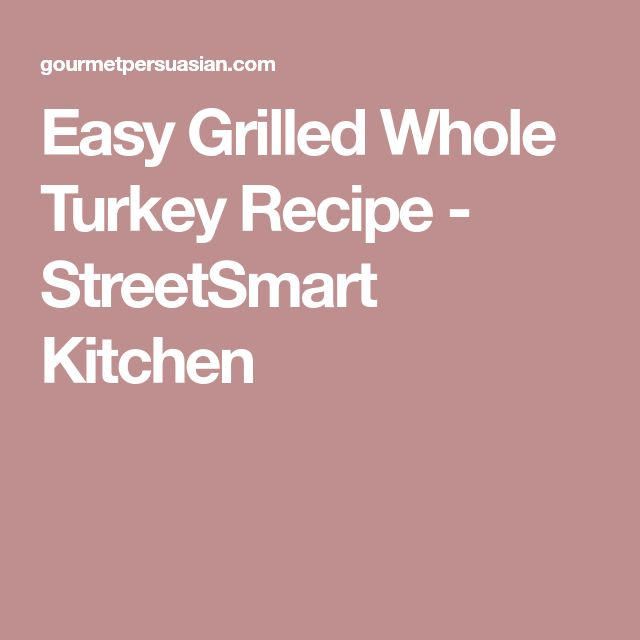 Easy Grilled Whole Turkey Recipe - StreetSmart Kitchen