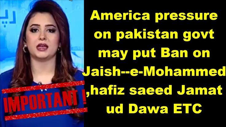America pressure on pakistan govt may put Ban on Jaish--e-Mohammed ,hafi...