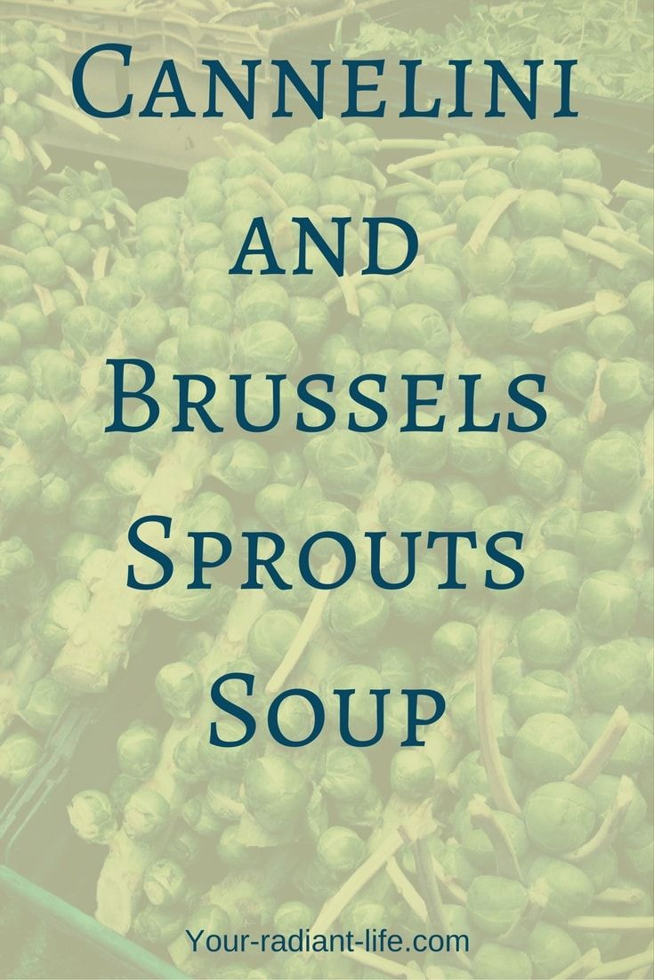 Cannelini and Brussels Sprouts Soup | Your Radiant Life