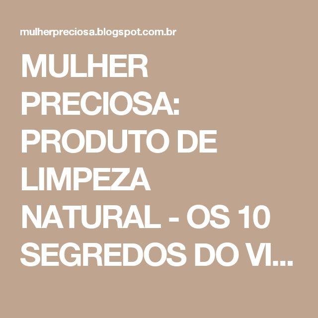 MULHER PRECIOSA: PRODUTO DE LIMPEZA NATURAL - OS 10 SEGREDOS DO VINAGRE