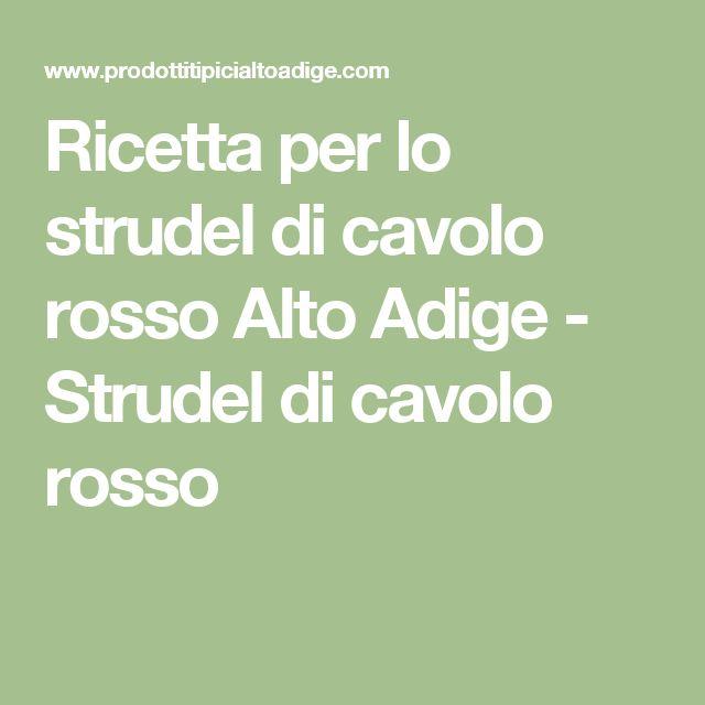 Ricetta per lo strudel di cavolo rosso Alto Adige - Strudel di cavolo rosso