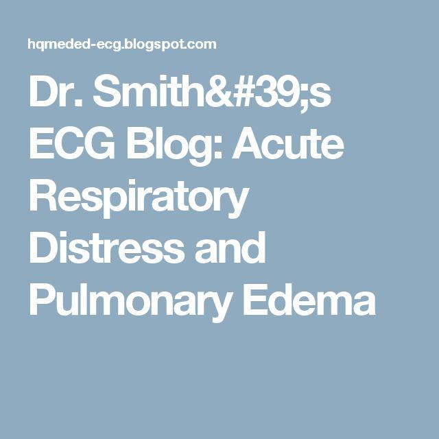 Dr. Smith's ECG Blog: Acute Respiratory Distress and Pulmonary Edema