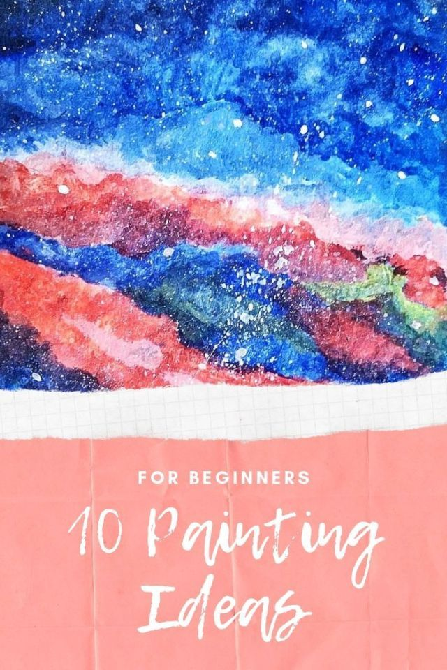 10 Painting Ideas For Beginners Beginner Painting How To Start