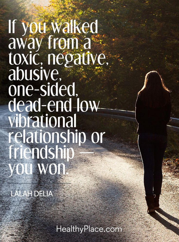 Quote on abuse: If you walked away from a toxic, negative, abusive, one-sided, dead-end low vibrational relationship or friendship - you won - Lalah Delia. www.HealthyPlace.com