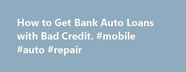 How to Get Bank Auto Loans with Bad Credit. #mobile #auto #repair http://auto.remmont.com/how-to-get-bank-auto-loans-with-bad-credit-mobile-auto-repair/  #bad credit auto loan # How to Get Bank Auto Loans with Bad Credit You may be here if you have bad credit and are looking for bank auto loans. People with bad or no credit have a harder time obtaining a car loan than people with good to excellent credit. However, do not fret [...]Read More...The post How to Get Bank Auto Loans with Bad…