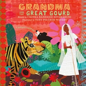 Grandma and the Great Gourd retold by Chitra Banerjee Divakaruni, illustrated by Susy Pilgrim Waters