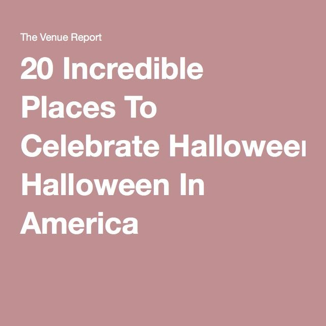 20 Incredible Places To Celebrate Halloween In America