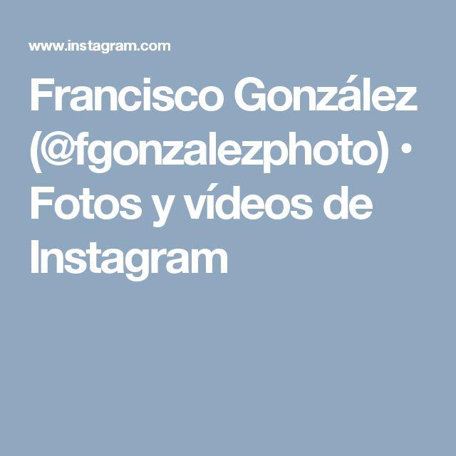Francisco González (@fgonzalezphoto) • Fotos y vídeos de Instagram