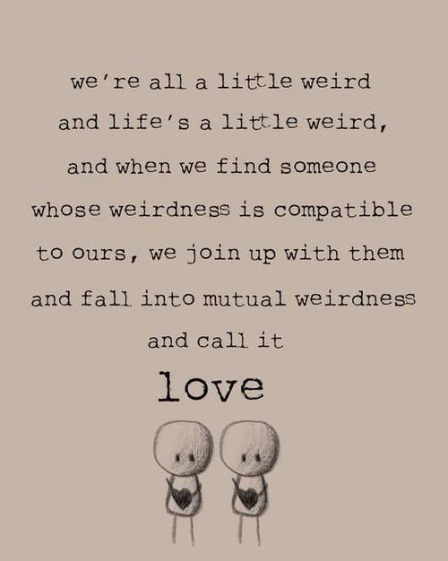 We're all a little weird...find mutual weirdness & call it #love   #wedding