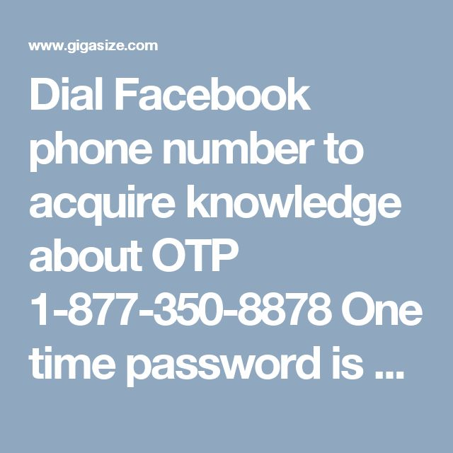 Dial Facebook phone number to acquire knowledge about OTP 1-877-350-8878 One time password is more secure password that has send by Facebook when you change your password or you do some unsafe activities. You should talk to highly qualified technicians who will give you proper knowledge about this; you can come in touch with our experts by dialing Facebook phone number 1-877-350-8878. For more information: http://www.monktech.net/facebook-customer-support-phone-number.html