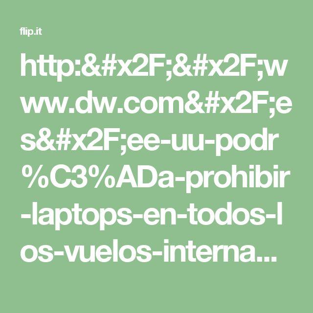 http://www.dw.com/es/ee-uu-podr%C3%ADa-prohibir-laptops-en-todos-los-vuelos-internacionales/a-39019999
