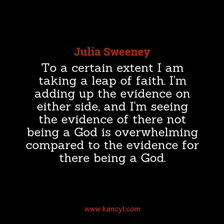 """""""To a certain extent I am taking a leap of faith. I'm adding up the evidence on either side, and I'm seeing the evidence of there not being a God is overwhelming compared to the evidence for there being a God."""", Julia Sweeney"""
