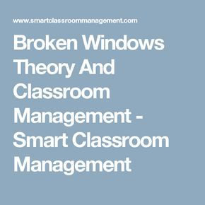 Broken Windows Theory And Classroom Management - Smart Classroom Management