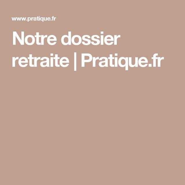 Notre dossier retraite |Pratique.fr