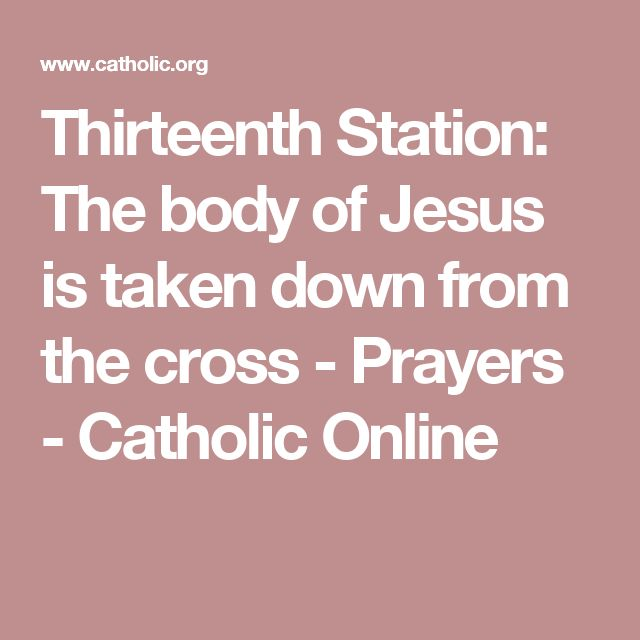 Thirteenth Station: The body of Jesus is taken down from the cross - Prayers - Catholic Online