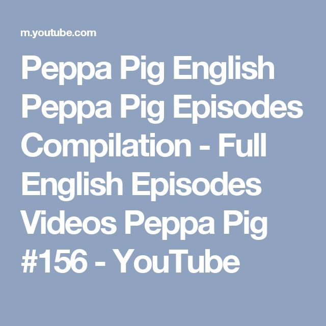 Peppa Pig English Peppa Pig Episodes Compilation - Full English Episodes Videos Peppa Pig #156 - YouTube