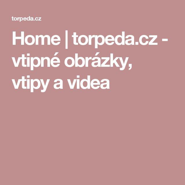Home | torpeda.cz - vtipné obrázky, vtipy a videa