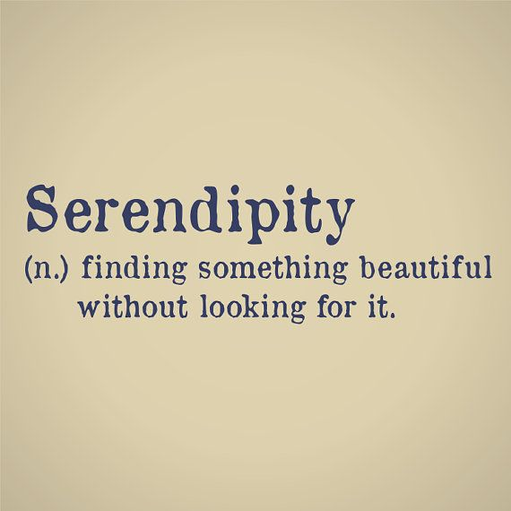 Serendipity (great movie) finding something beautiful without looking for it.