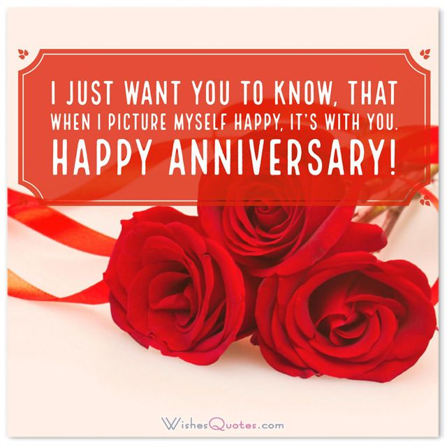 First Wedding Anniversary Wishes for Wife: I just want you to know, that when I picture myself happy, it's with you.