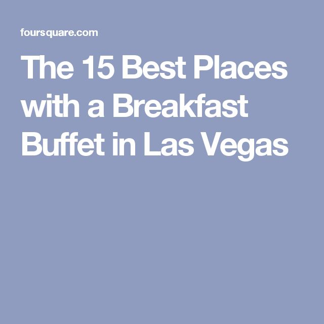 The 15 Best Places with a Breakfast Buffet in Las Vegas