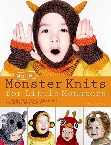 More Monster Knits for Little Monsters: 20 Super-Cute Animal-Themed Hat and Mitten Sets to Knit by Nuriya Khegay http://www.amazon.com/dp/1250053528/ref=cm_sw_r_pi_dp_4gt6tb03R2C6J