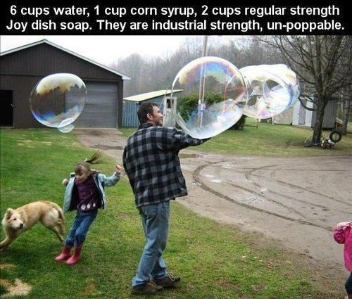 DIY Industrial Strength Bubbles: 6 cups water, 1 cup corn syrup, 2 cups Joy dish soap- these are un-poppable! by GarJo12881